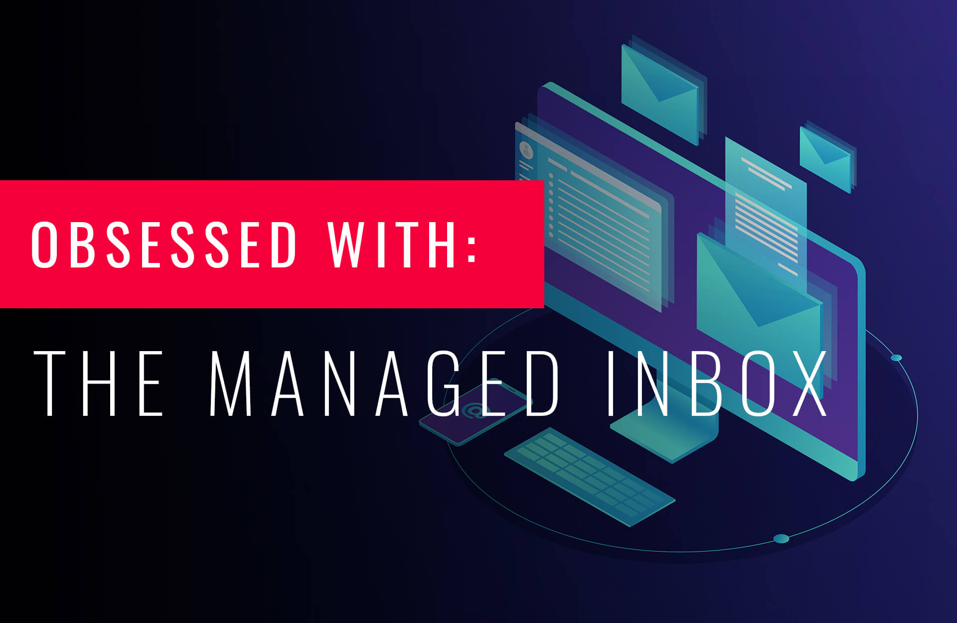 Reach the managed inbox with a proactive approach to email deliverability